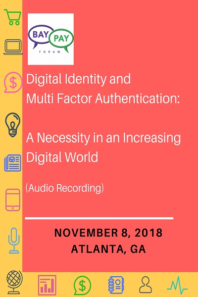 Digital Identity and Multi Factor Authentication: A Necessity in an Increasing Digital World - November 8, 2018 - Atlanta. GA (2018)