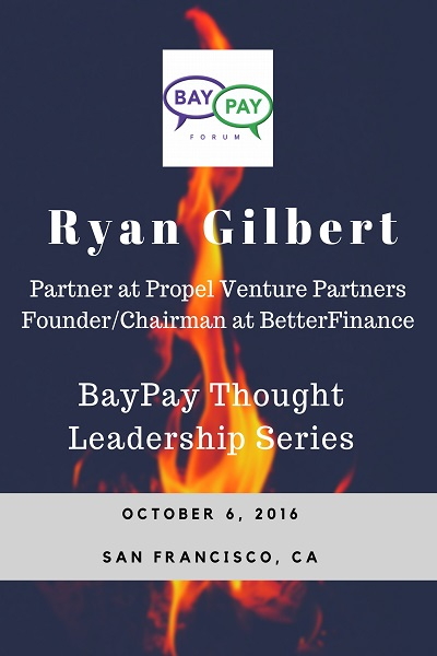 BayPay Thought Leadership with Ryan Gilbert, Partner at Propel Venture Partners and Founder/Chairman at BetterFinance (2016)