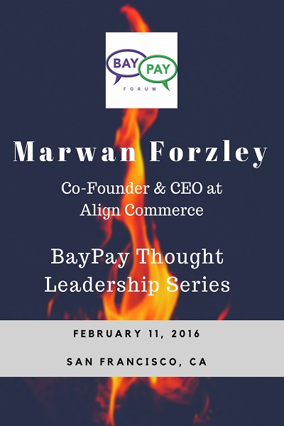 BayPay Speakers Series with Marwan Forzley, Co-Founder & CEO at Align Commerce (2016)