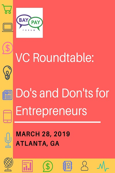 VC Roundtable: Do's and Don'ts for Entrepreneurs - March 28, 2019 - Atlanta, GA (2019)