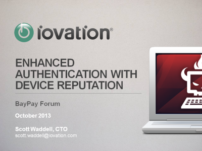 Iovation Presentation from BayPay event on Authentication, October 15, 2013 in San Francisco
