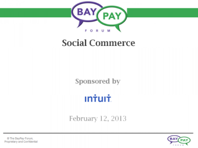 BayPay Event Presentations: Social Commerce - Feb 12, 2013 - Intuit (Public version)