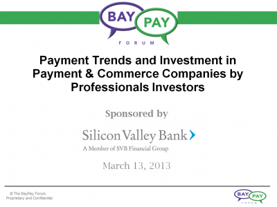 BayPay Event Presentations: Payment Investment Trends - Mar 13, 2013 - SVB (Public version)